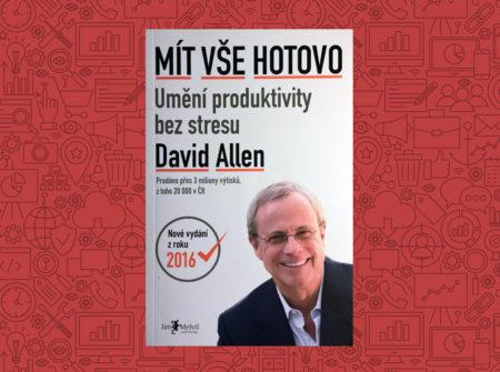 David Allen: Mít vše hotovo. Povinná četba nejen pro specialisty v marketingu.